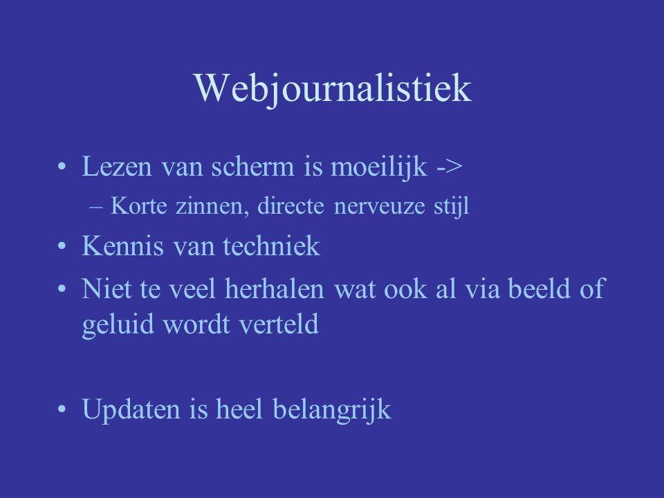 Webjournalistiek Lezen van scherm is moeilijk -> –Korte zinnen, directe nerveuze stijl Kennis van techniek Niet te veel herhalen wat ook al via beeld