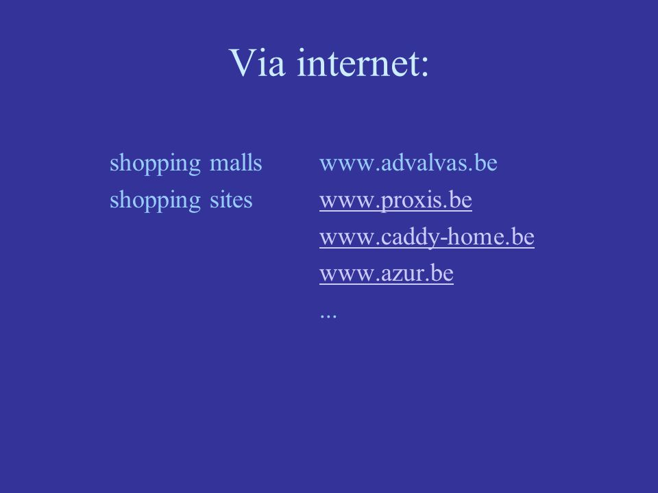 Via internet: shopping mallswww.advalvas.be shopping siteswww.proxis.bewww.proxis.be www.caddy-home.be www.azur.be...