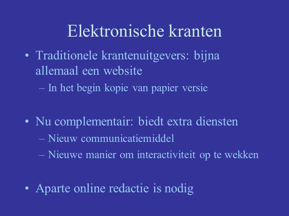 Elektronische kranten Traditionele krantenuitgevers: bijna allemaal een website –In het begin kopie van papier versie Nu complementair: biedt extra di