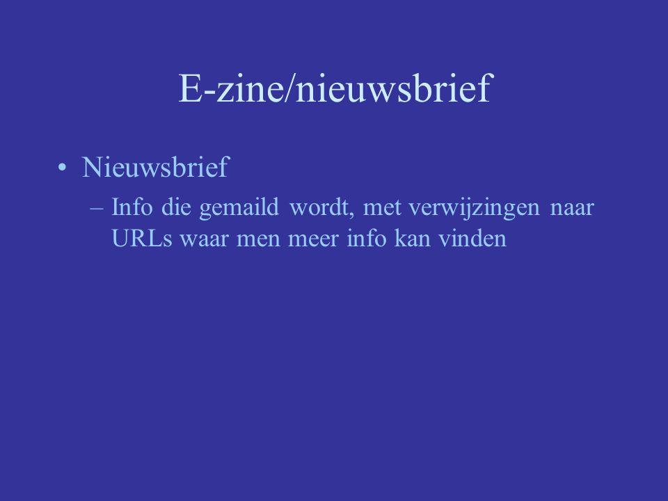 E-zine/nieuwsbrief Nieuwsbrief –Info die gemaild wordt, met verwijzingen naar URLs waar men meer info kan vinden