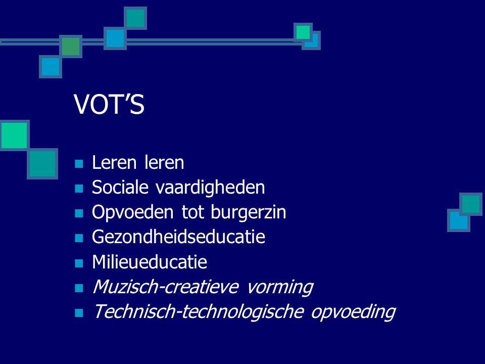 VOT'S Leren leren Sociale vaardigheden Opvoeden tot burgerzin Gezondheidseducatie Milieueducatie Muzisch-creatieve vorming Technisch-technologische opvoeding
