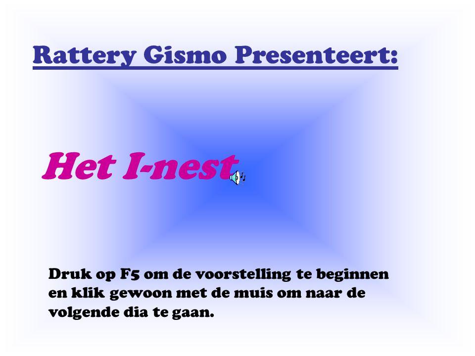 Rattery Gismo Presenteert: Het I-nest Druk op F5 om de voorstelling te beginnen en klik gewoon met de muis om naar de volgende dia te gaan.