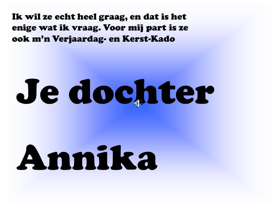 Je dochter Annika Ik wil ze echt heel graag, en dat is het enige wat ik vraag.
