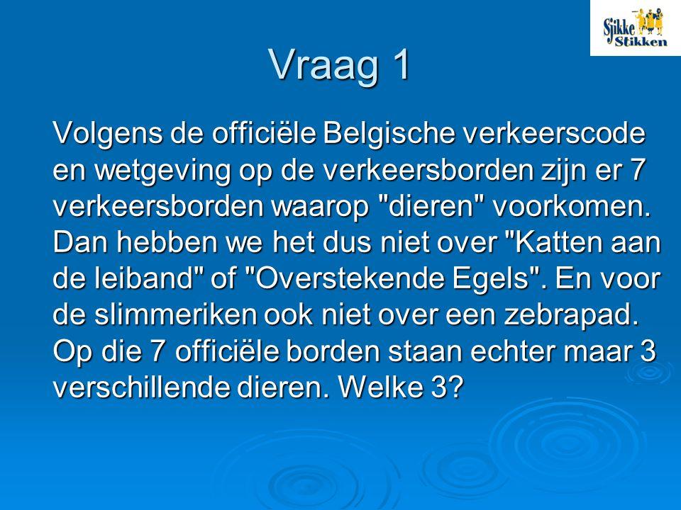 Vraag 1 Volgens de officiële Belgische verkeerscode en wetgeving op de verkeersborden zijn er 7 verkeersborden waarop dieren voorkomen.