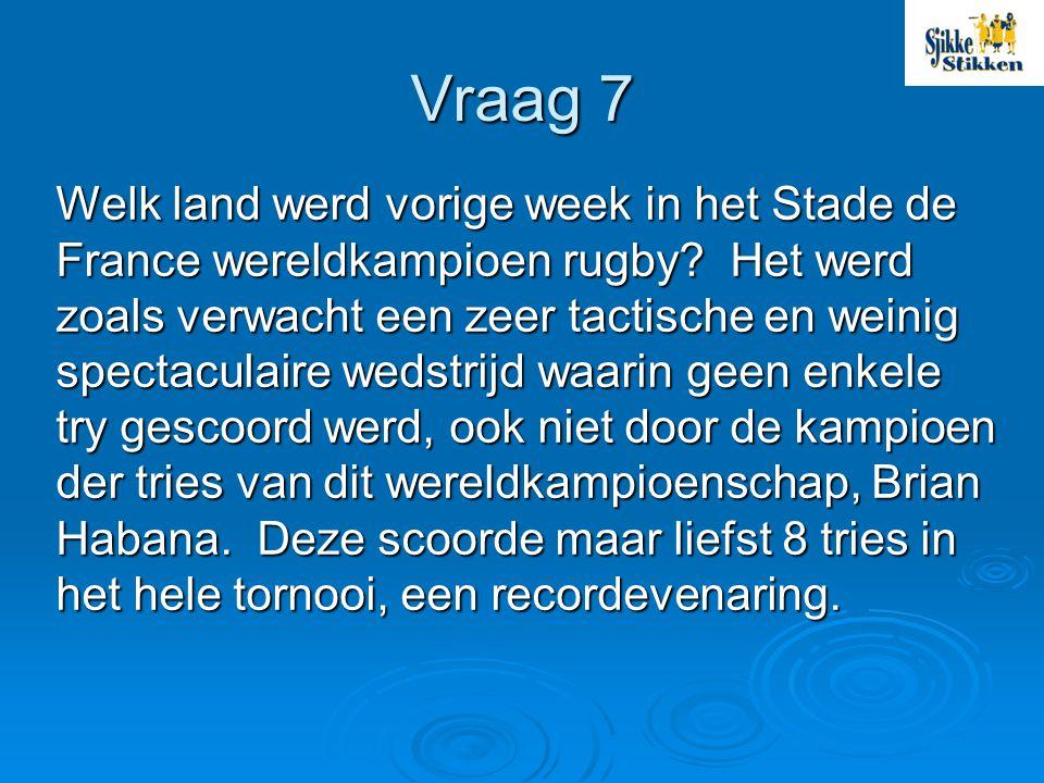 Vraag 7 Welk land werd vorige week in het Stade de France wereldkampioen rugby.
