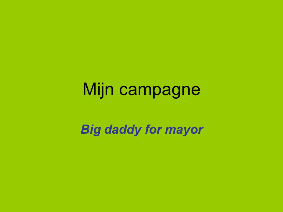 Mijn campagne Big daddy for mayor