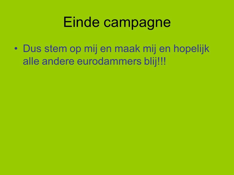 Einde campagne Dus stem op mij en maak mij en hopelijk alle andere eurodammers blij!!!