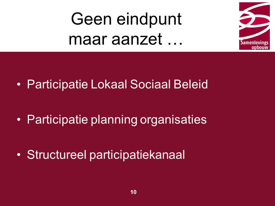 Typ hier de titel 10 Geen eindpunt maar aanzet … Participatie Lokaal Sociaal Beleid Participatie planning organisaties Structureel participatiekanaal