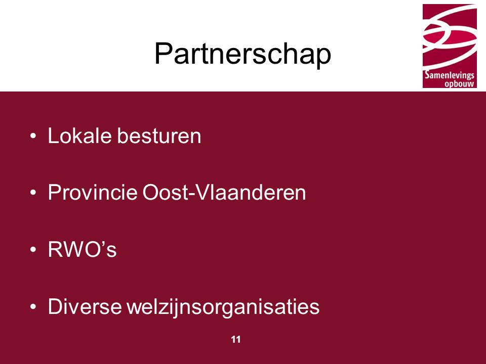 Typ hier de titel 11 Partnerschap Lokale besturen Provincie Oost-Vlaanderen RWO's Diverse welzijnsorganisaties