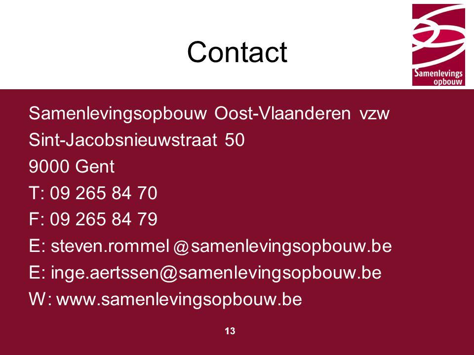Typ hier de titel 13 Contact Samenlevingsopbouw Oost-Vlaanderen vzw Sint-Jacobsnieuwstraat 50 9000 Gent T: 09 265 84 70 F: 09 265 84 79 E: steven.rommel @ samenlevingsopbouw.be E: inge.aertssen@samenlevingsopbouw.be W: www.samenlevingsopbouw.be