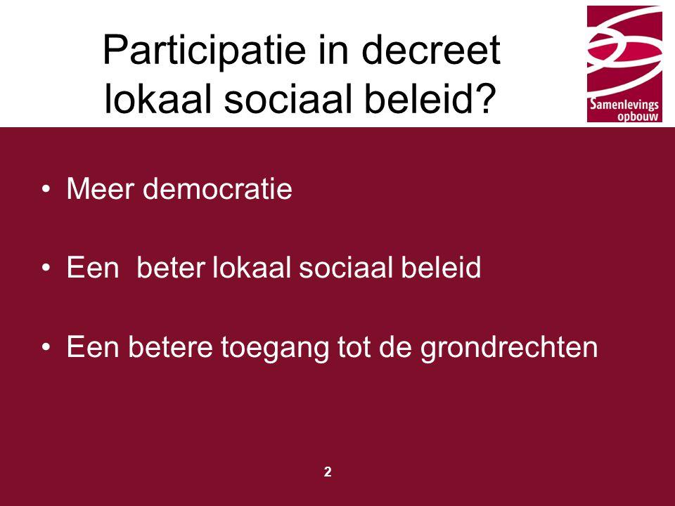 Typ hier de titel 2 Meer democratie Een beter lokaal sociaal beleid Een betere toegang tot de grondrechten Participatie in decreet lokaal sociaal beleid?
