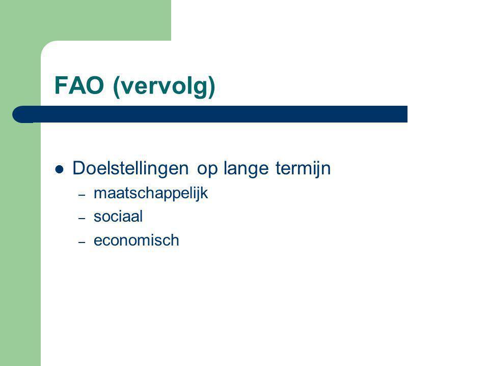 FAO (vervolg) Doelstellingen op lange termijn – maatschappelijk – sociaal – economisch