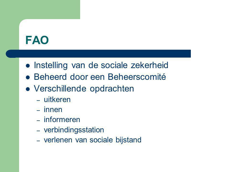 FAO Instelling van de sociale zekerheid Beheerd door een Beheerscomité Verschillende opdrachten – uitkeren – innen – informeren – verbindingsstation – verlenen van sociale bijstand