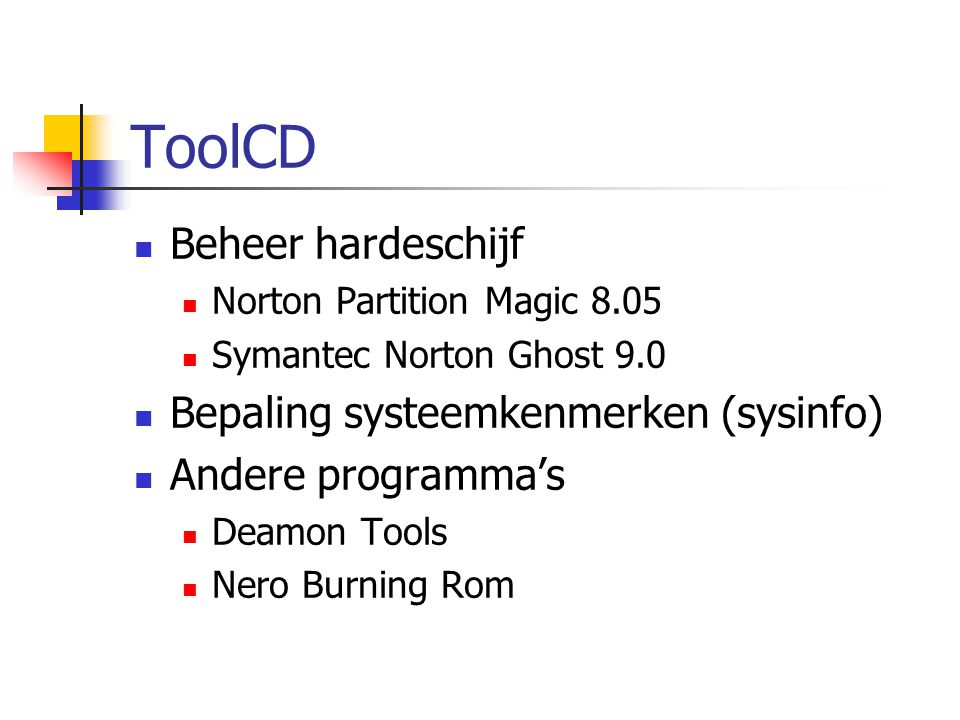 ToolCD Beheer hardeschijf Norton Partition Magic 8.05 Symantec Norton Ghost 9.0 Bepaling systeemkenmerken (sysinfo) Andere programma's Deamon Tools Ne