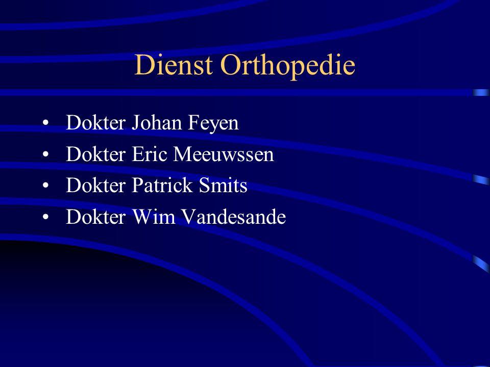 Dienst Orthopedie Dokter Johan Feyen Dokter Eric Meeuwssen Dokter Patrick Smits Dokter Wim Vandesande