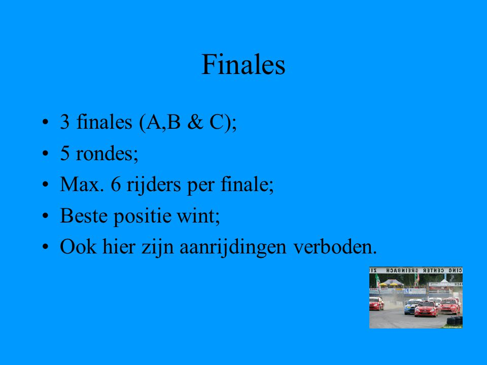 Finales 3 finales (A,B & C); 5 rondes; Max.