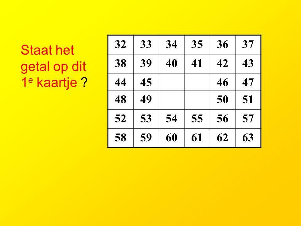 8910111213 141524252627 28293031 40414243 444546475657 585960616263 (8=2 3 ) Staat het getal (43) op dit kaartje .