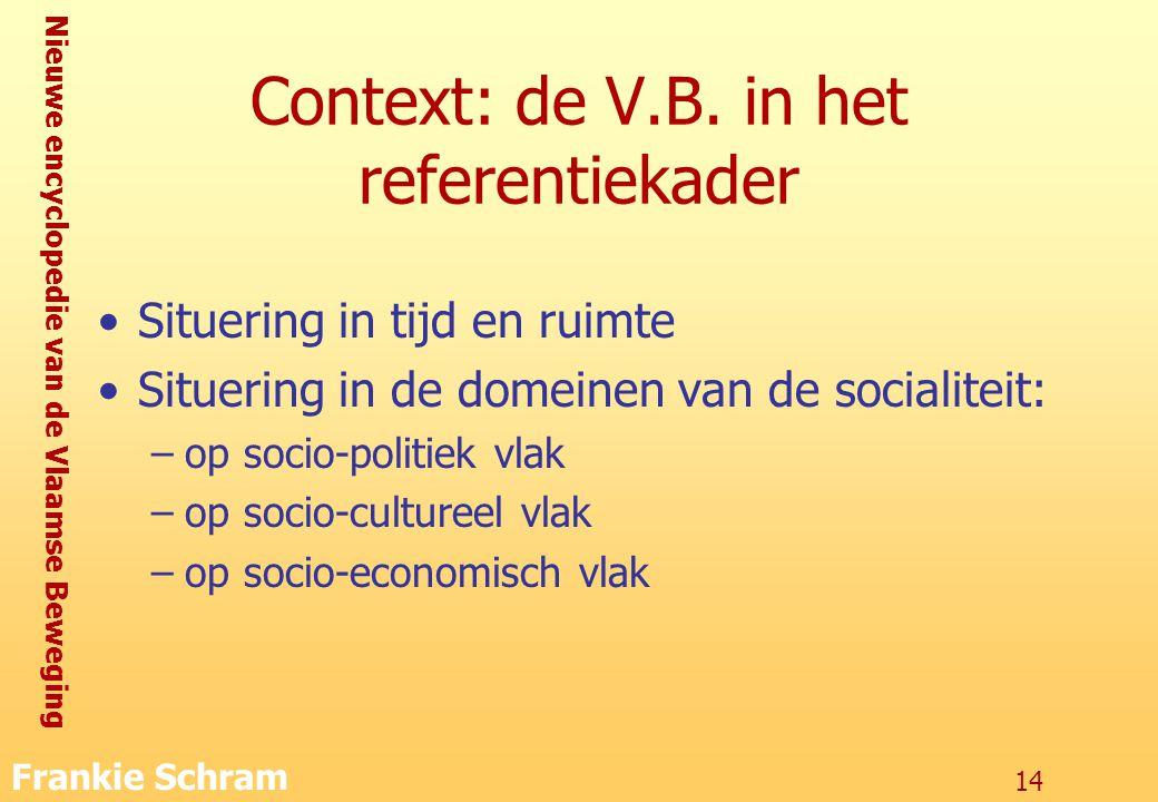 Nieuwe encyclopedie van de Vlaamse Beweging Frankie Schram 14 Context: de V.B.