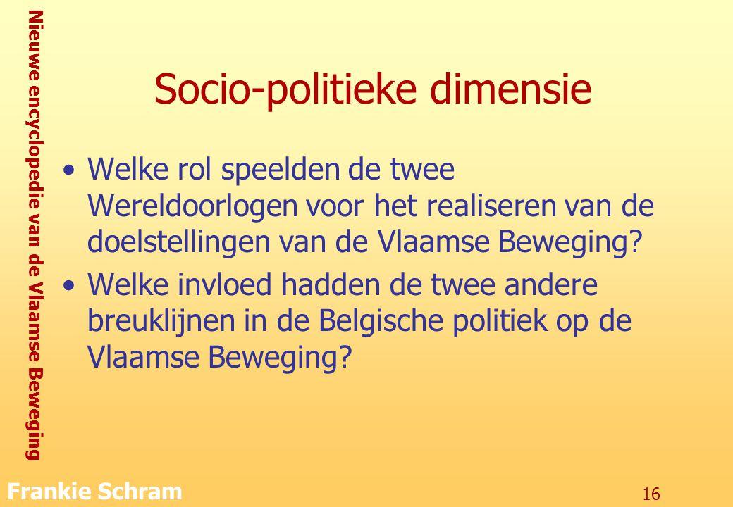 Nieuwe encyclopedie van de Vlaamse Beweging Frankie Schram 16 Socio-politieke dimensie Welke rol speelden de twee Wereldoorlogen voor het realiseren van de doelstellingen van de Vlaamse Beweging.