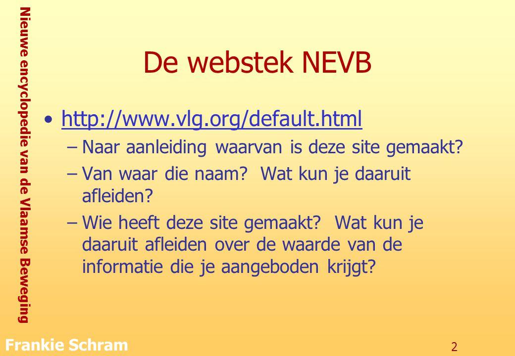 Nieuwe encyclopedie van de Vlaamse Beweging Frankie Schram 2 De webstek NEVB http://www.vlg.org/default.html –Naar aanleiding waarvan is deze site gemaakt.