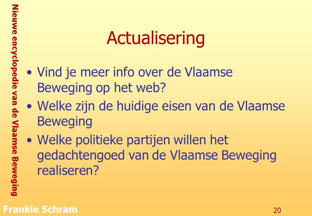 Nieuwe encyclopedie van de Vlaamse Beweging Frankie Schram 20 Actualisering Vind je meer info over de Vlaamse Beweging op het web.