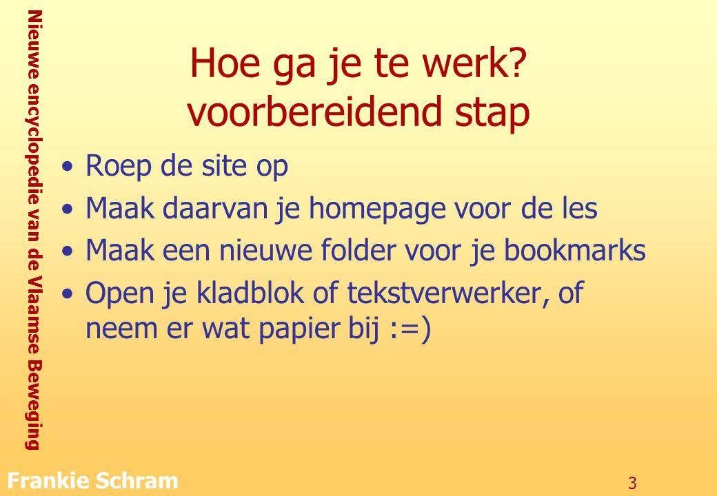 Nieuwe encyclopedie van de Vlaamse Beweging Frankie Schram 3 Hoe ga je te werk.