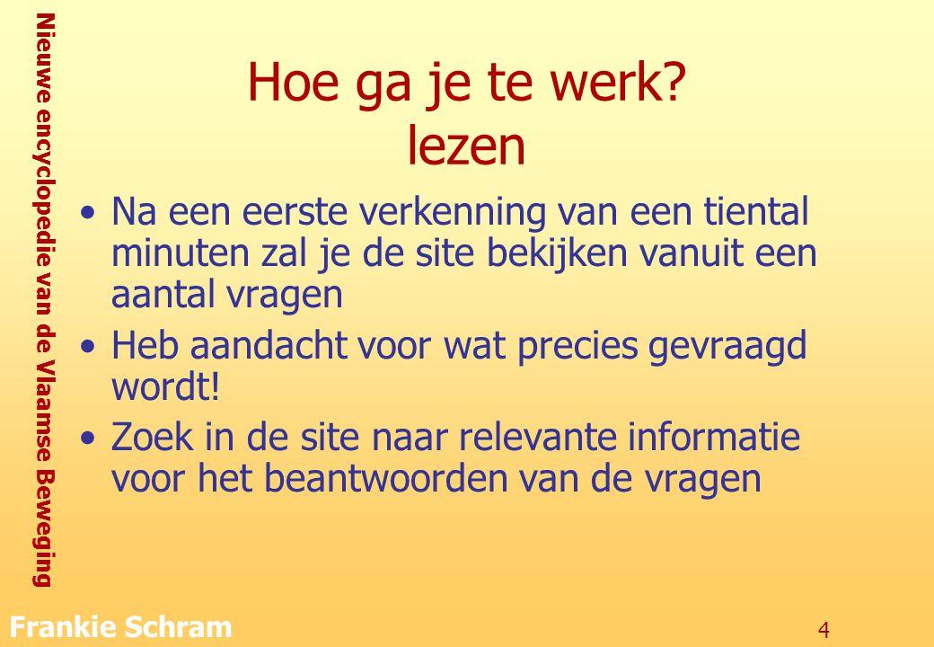 Nieuwe encyclopedie van de Vlaamse Beweging Frankie Schram 4 Hoe ga je te werk.