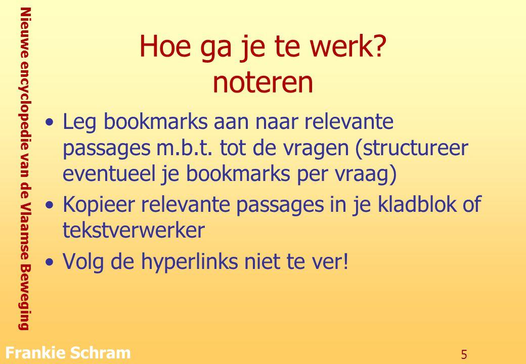 Nieuwe encyclopedie van de Vlaamse Beweging Frankie Schram 5 Hoe ga je te werk.