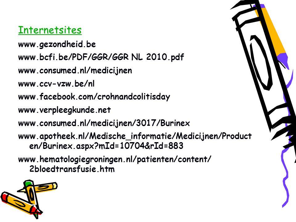 Internetsites www.gezondheid.be www.bcfi.be/PDF/GGR/GGR NL 2010.pdf www.consumed.nl/medicijnen www.ccv-vzw.be/nl www.facebook.com/crohnandcolitisday www.verpleegkunde.net www.consumed.nl/medicijnen/3017/Burinex www.apotheek.nl/Medische_informatie/Medicijnen/Product en/Burinex.aspx?mId=10704&rId=883 www.hematologiegroningen.nl/patienten/content/ 2bloedtransfusie.htm