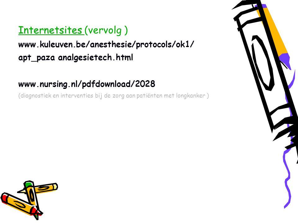 Internetsites Internetsites (vervolg ) www.kuleuven.be/anesthesie/protocols/ok1/ apt_paza analgesietech.html www.nursing.nl/pdfdownload/2028 (diagnostiek en interventies bij de zorg aan patiënten met longkanker )