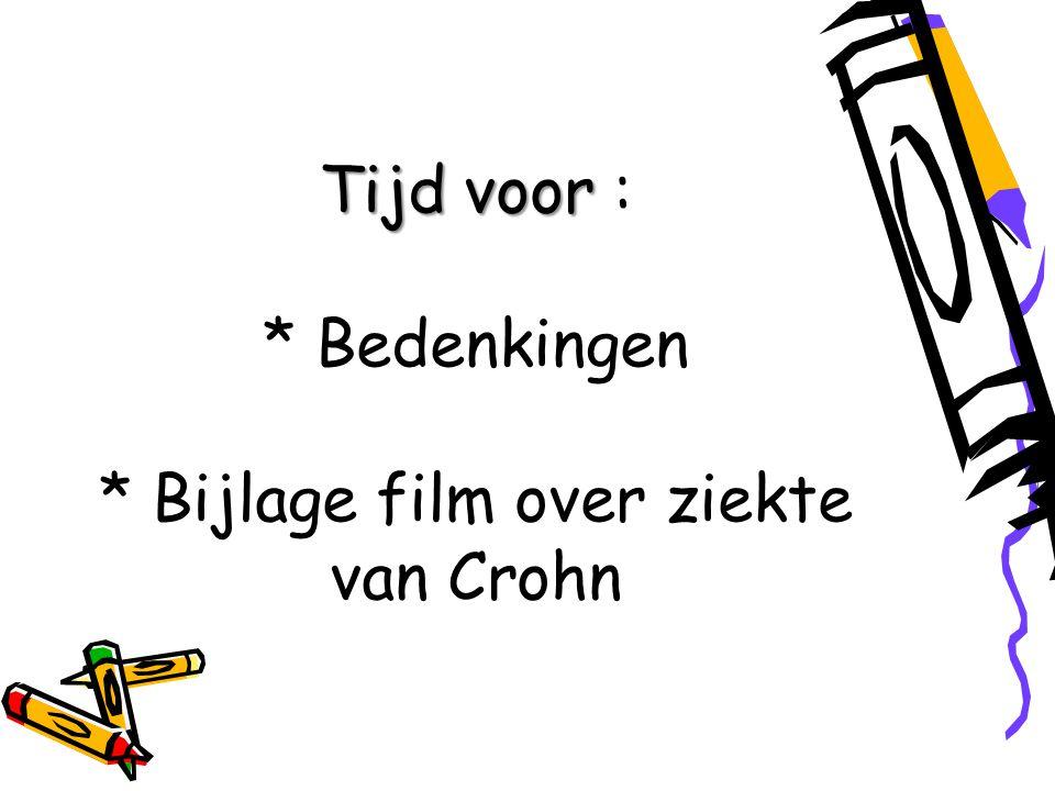 Tijd voor Tijd voor : * Bedenkingen * Bijlage film over ziekte van Crohn