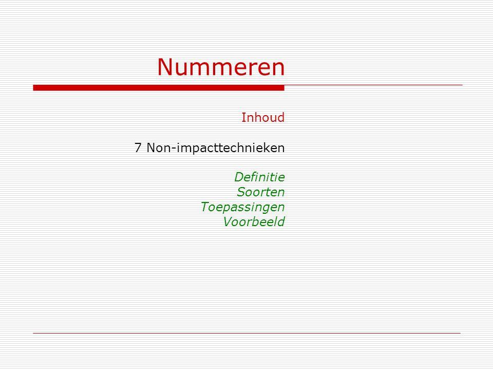 Nummeren Inhoud 7 Non-impacttechnieken Definitie Soorten Toepassingen Voorbeeld
