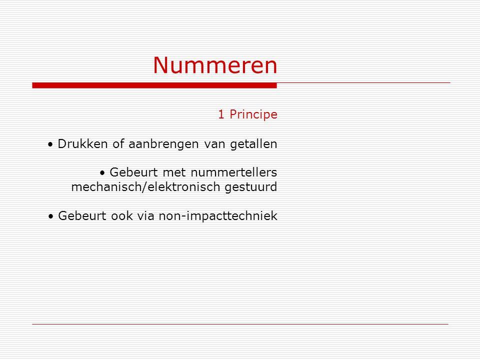 Nummeren 1 Principe Drukken of aanbrengen van getallen Gebeurt met nummertellers mechanisch/elektronisch gestuurd Gebeurt ook via non-impacttechniek
