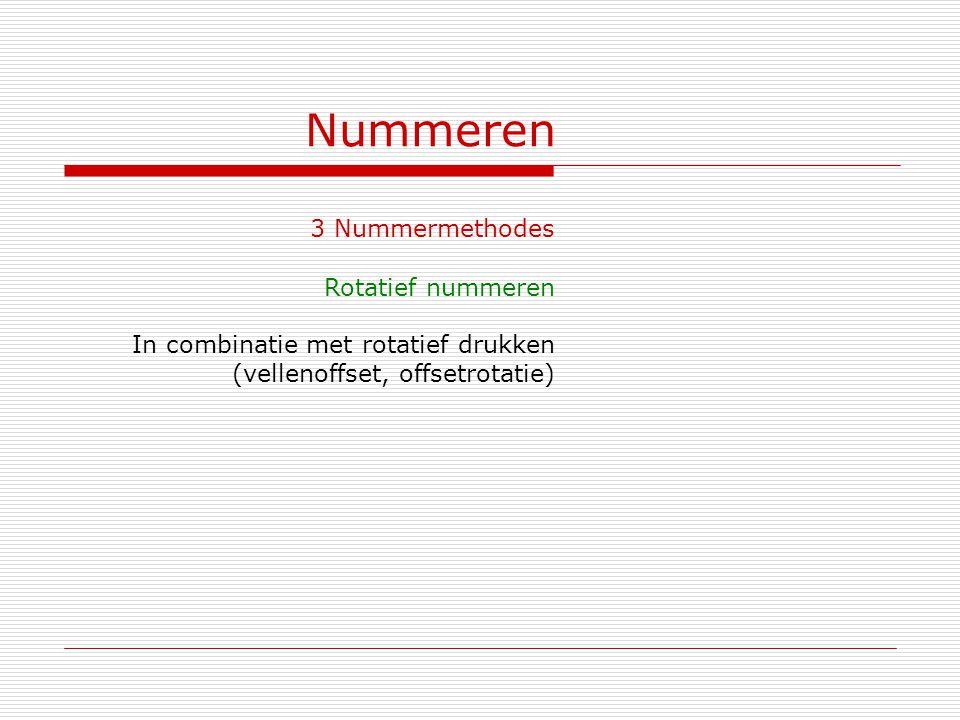 Nummeren 3 Nummermethodes Rotatief nummeren In combinatie met rotatief drukken (vellenoffset, offsetrotatie)