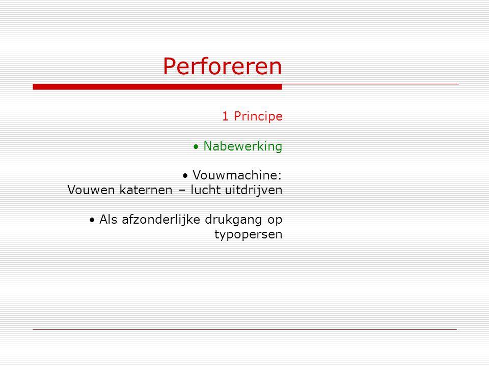 Perforeren 1 Principe Nabewerking Vouwmachine: Vouwen katernen – lucht uitdrijven Als afzonderlijke drukgang op typopersen