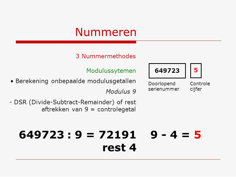 Nummeren 3 Nummermethodes Modulussytemen Berekening onbepaalde modulusgetallen Modulus 9 - DSR (Divide-Subtract-Remainder) of rest aftrekken van 9 = c
