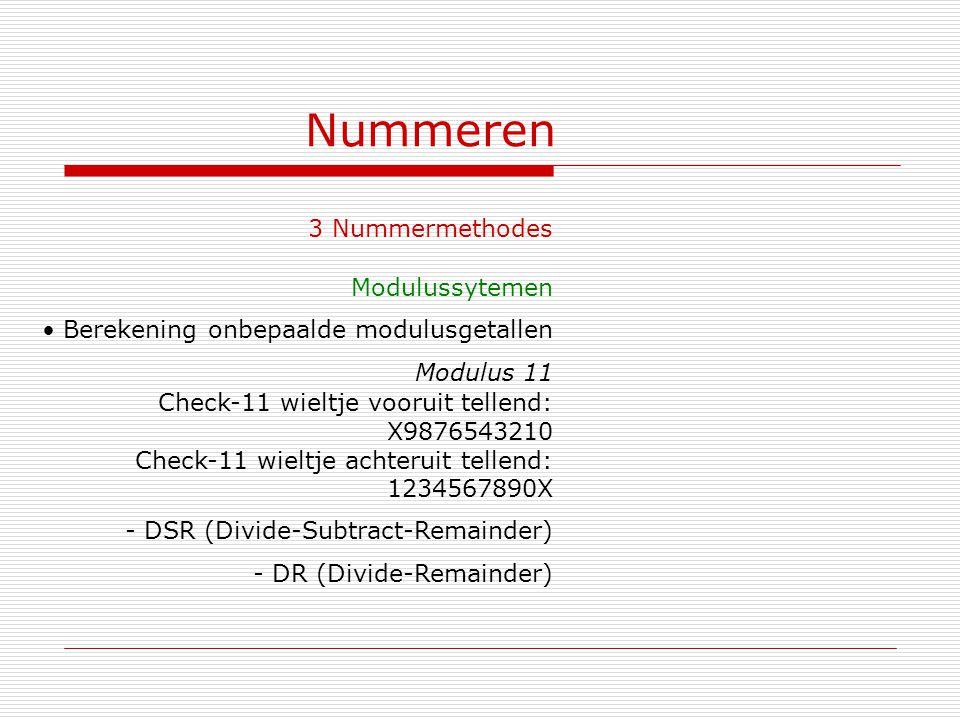 Nummeren 3 Nummermethodes Modulussytemen Berekening onbepaalde modulusgetallen Modulus 11 Check-11 wieltje vooruit tellend: X9876543210 Check-11 wielt