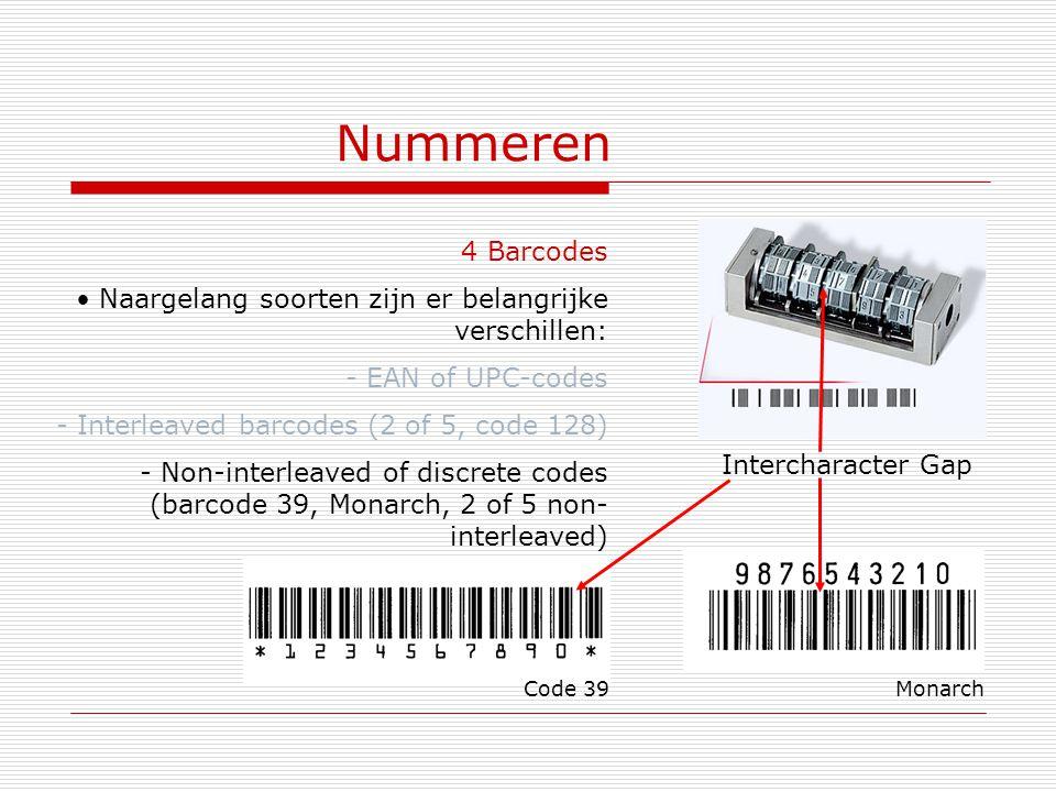 Nummeren 4 Barcodes Naargelang soorten zijn er belangrijke verschillen: - EAN of UPC-codes - Interleaved barcodes (2 of 5, code 128) - Non-interleaved