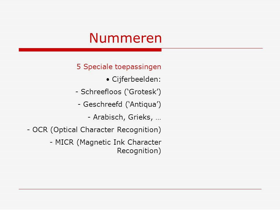Nummeren 5 Speciale toepassingen Cijferbeelden: - Schreefloos ('Grotesk') - Geschreefd ('Antiqua') - Arabisch, Grieks, … - OCR (Optical Character Reco