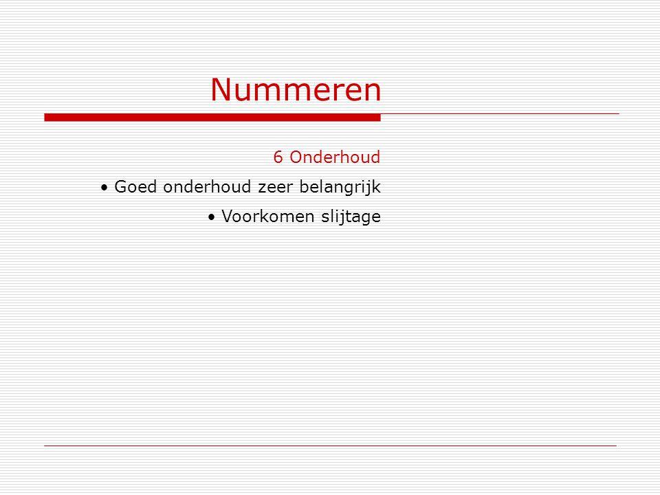 Nummeren 6 Onderhoud Goed onderhoud zeer belangrijk Voorkomen slijtage