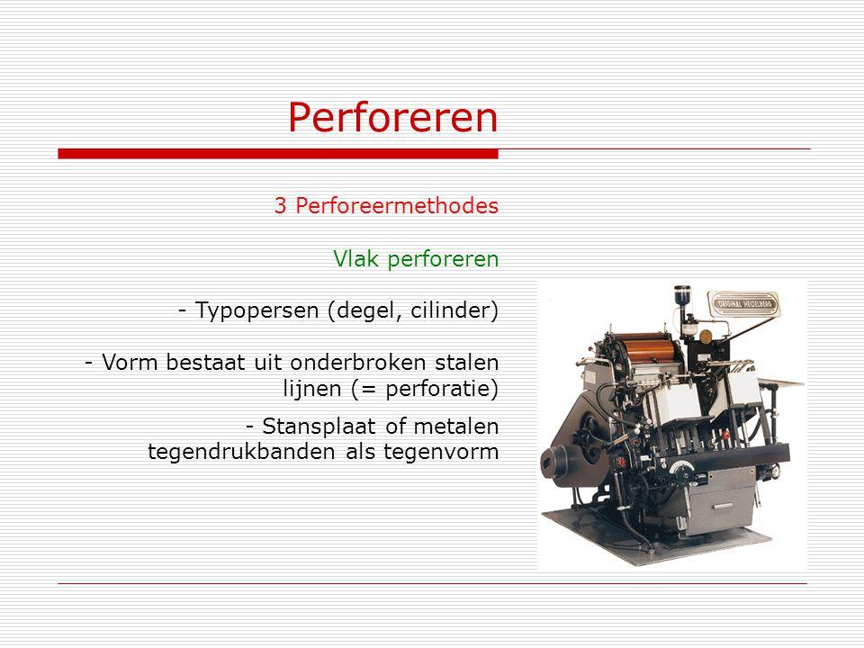 Perforeren 3 Perforeermethodes Vlak perforeren - Typopersen (degel, cilinder) - Vorm bestaat uit onderbroken stalen lijnen (= perforatie) - Stansplaat