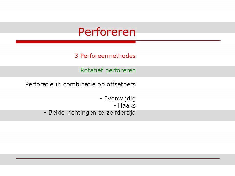 Perforeren 3 Perforeermethodes Rotatief perforeren Perforatie in combinatie op offsetpers - Evenwijdig - Haaks - Beide richtingen terzelfdertijd