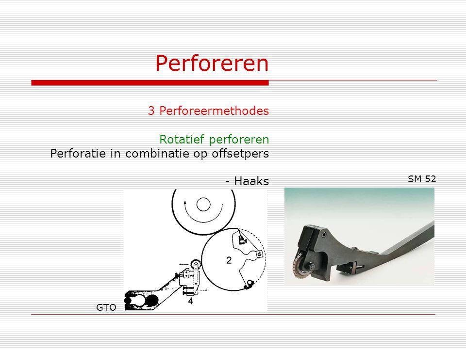 Perforeren 3 Perforeermethodes Rotatief perforeren Perforatie in combinatie op offsetpers - Haaks GTO SM 52