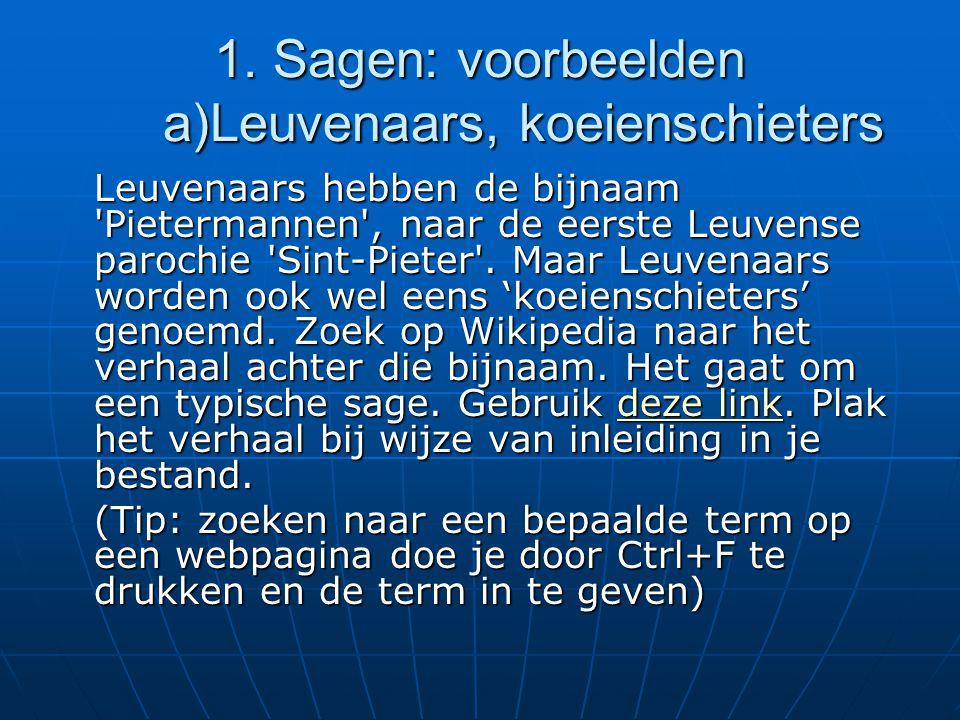 1. Sagen: voorbeelden a)Leuvenaars, koeienschieters Leuvenaars hebben de bijnaam 'Pietermannen', naar de eerste Leuvense parochie 'Sint-Pieter'. Maar