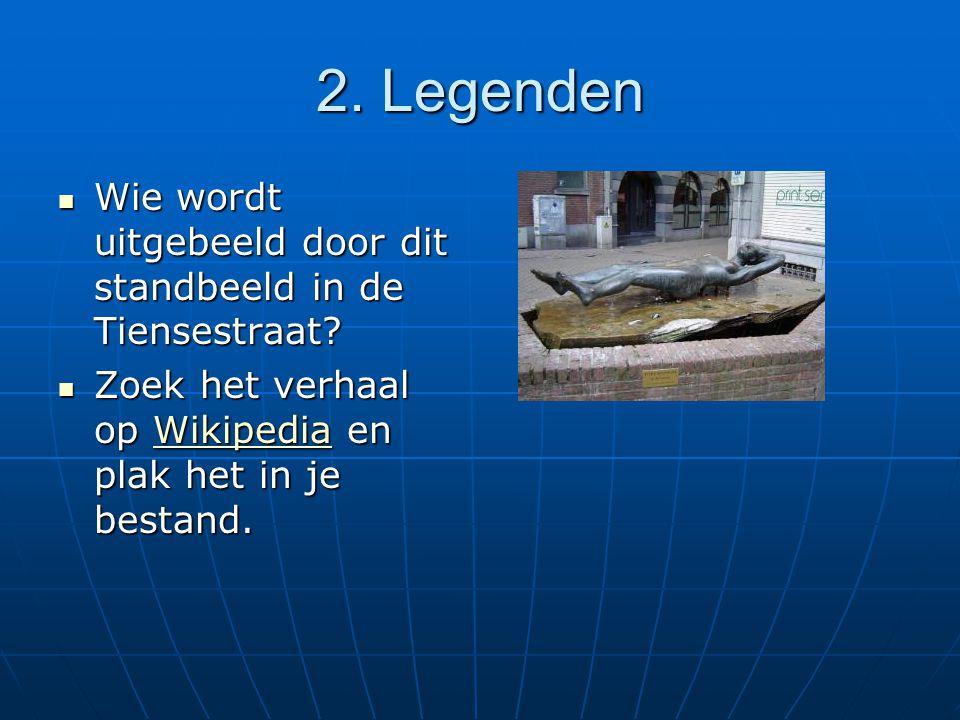 2.Legenden Wie wordt uitgebeeld door dit standbeeld in de Tiensestraat.