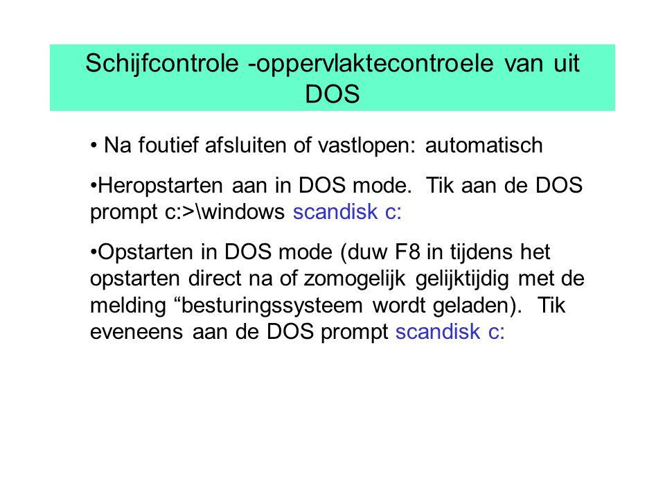 Schijfcontrole -oppervlaktecontroele van uit DOS Na foutief afsluiten of vastlopen: automatisch Heropstarten aan in DOS mode.