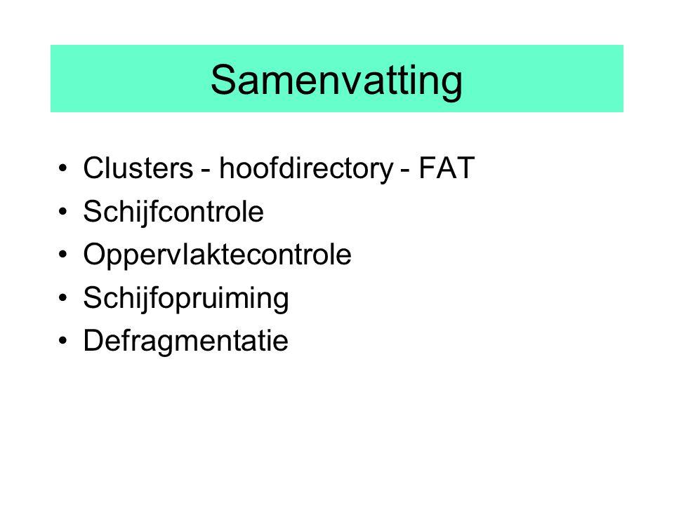 Samenvatting Clusters - hoofdirectory - FAT Schijfcontrole Oppervlaktecontrole Schijfopruiming Defragmentatie
