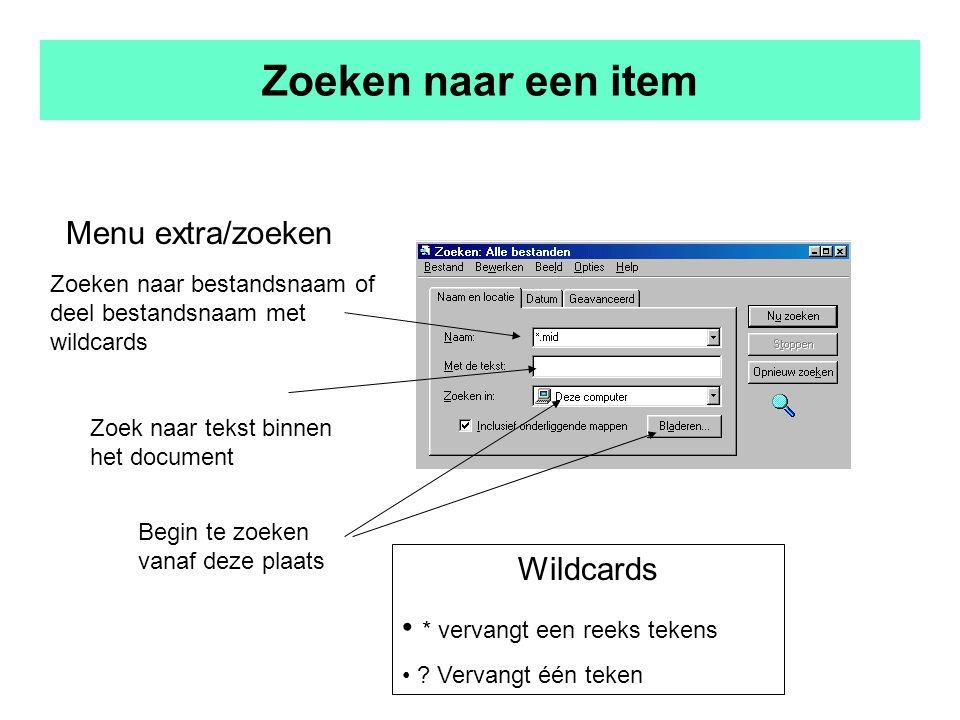 Zoeken naar een item Menu extra/zoeken Zoeken naar bestandsnaam of deel bestandsnaam met wildcards Begin te zoeken vanaf deze plaats Wildcards * vervangt een reeks tekens .