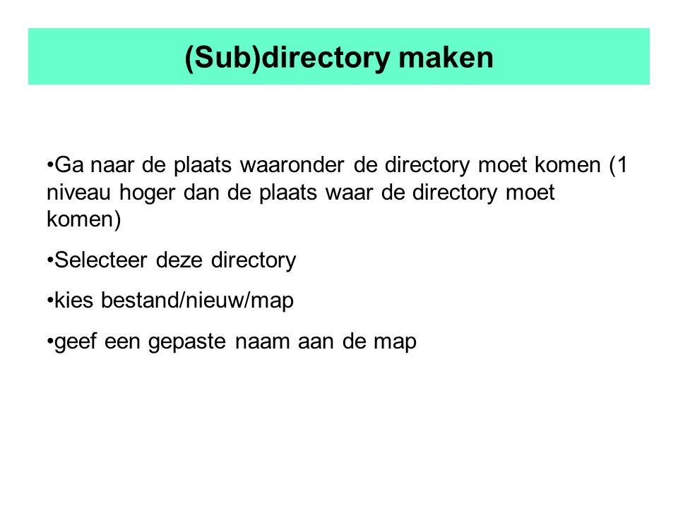 (Sub)directory maken Ga naar de plaats waaronder de directory moet komen (1 niveau hoger dan de plaats waar de directory moet komen) Selecteer deze directory kies bestand/nieuw/map geef een gepaste naam aan de map