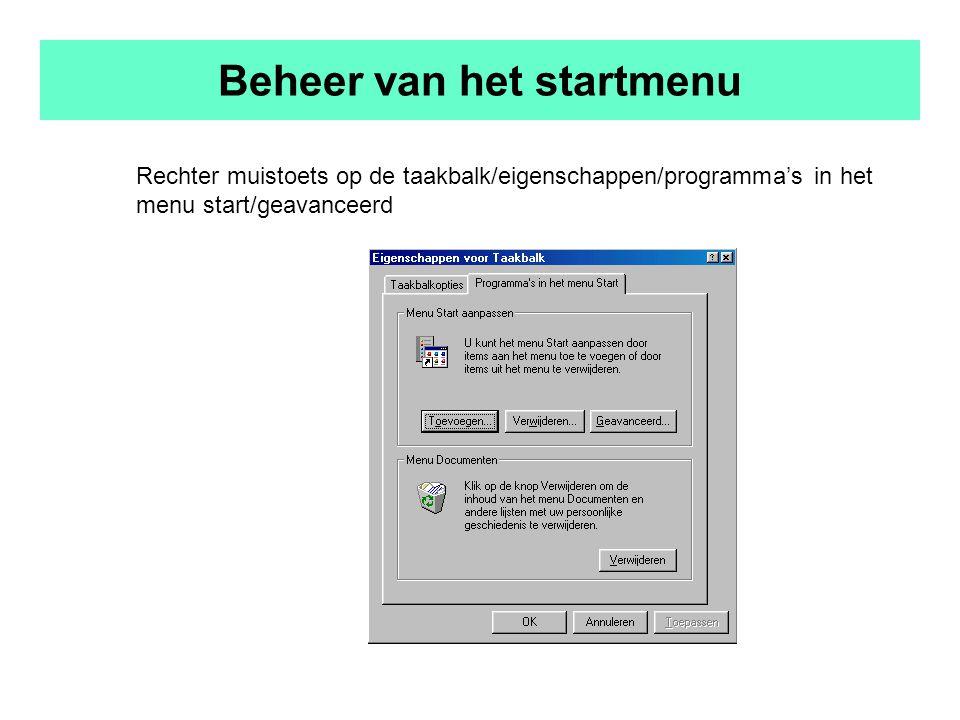 Beheer van het startmenu Rechter muistoets op de taakbalk/eigenschappen/programma's in het menu start/geavanceerd